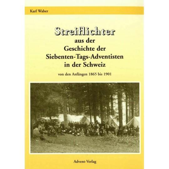 Streiflichter aus der Geschichte der Siebenten-Tags-Adventisten in der Schweiz, Band 1