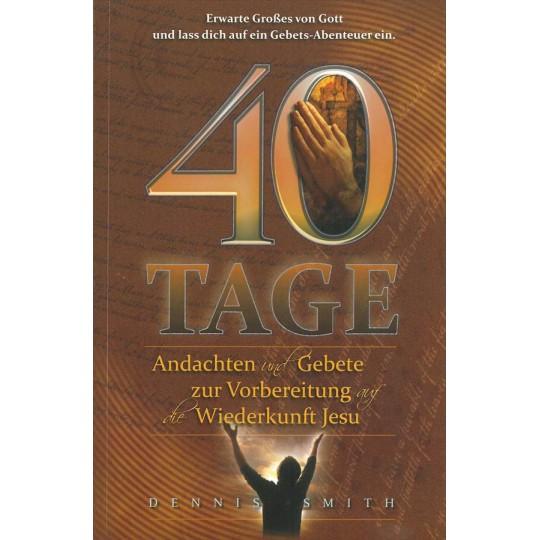 40 Tage Andachten und Gebete zur Vorbereitung auf die Wiederkunft Jesu